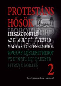 Protestáns hősök 2. - Félszáz portré az elmúlt fél évezred magyar történelméből