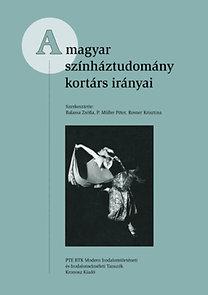 Balassa Zsófia (szerk.); Rosner Krisztina (szerk.); P. Müller Péter (szerk.): A magyar színháztudomány kortárs irányai