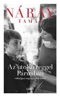 Náray Tamás: Az utolsó reggel Párizsban 1. kötet