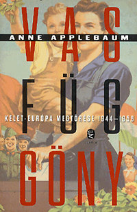 Anne Applebaum: Vasfüggöny - Kelet -Európa megtörése 1944-1956