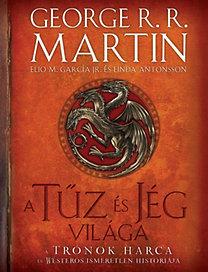 George R. R. Martin, Elio M. García Jr.: A tűz és jég világa - A Trónok harca és Westeros ismeretlen históriája
