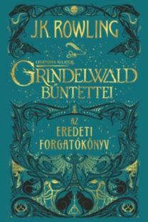 J. K. Rowling: Legendás állatok: Grindelwald bűntettei - Az eredeti forgatókönyv