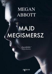 Megan Abbott: Majd megismersz