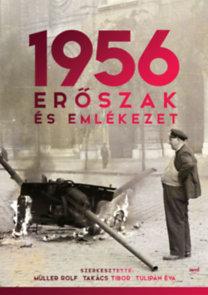 Müller Rolf; Takács Tibor; Tulipán Éva: 1956: Erőszak és emlékezet