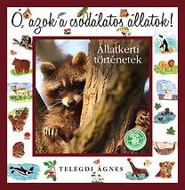 Telegdi Ágnes: Ó, azok a csodálatos állatok - Állatkerti történetek