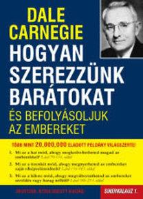 Dale Carnegie: Hogyan szerezzünk barátokat és befolyásoljuk az embereket Sikerkalauz1 - Sikerkalauz 1.