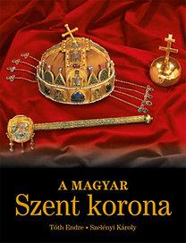Tóth Endre; Szelényi Károly: A Magyar Szent Korona