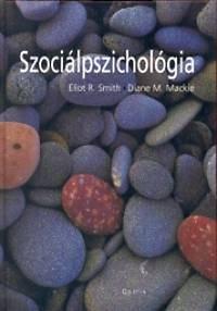Eliot R. Smith; Diane M. Mackie: Szociálpszichológia