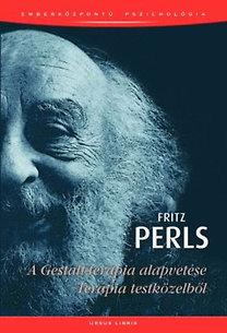 Fritz Perls: A Gestalt-terápia alapvetése - Terápia testközelből