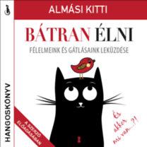 Almási Kitti: Bátran élni - Hangoskönyv