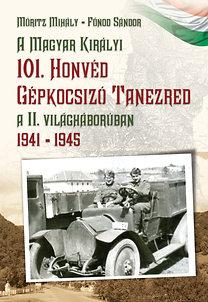 Móritz Mihály; Fónod Sándor: A Magyar Királyi 101. Honvéd Gépkocsizó Tanezred a II. világháborúban 1941-1945 - 1941-1945
