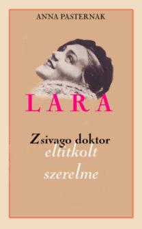 Anna Pasternak: Lara - Zsivago doktor eltitkolt szerelme