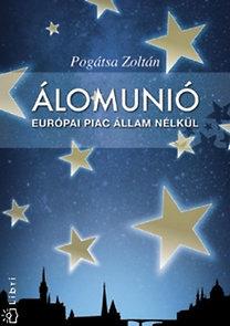 Pogátsa Zoltán: Álomunió - Európai piac állam nélkül - Európai piac állam nélkül