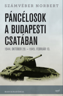 Számvéber Norbert: Páncélosok a budapesti csatában - 1944. október 29.- 1945. február 13.
