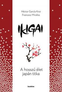 Héctor García Kirai; Francesc Miralles: Ikigai - A hosszú élet japán titka