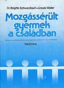 Schwarzbach, B.-Walter, U.: Mozgássérült gyermek a családban