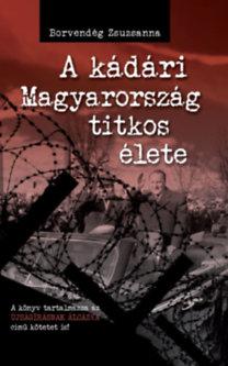 Borvendég Zsuzsanna: A kádári Magyarország titkos élete