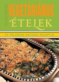 Vegetáriánus ételek - Világkonyha (Öt földrész hatszáz receptje) - Öt földrész hatszáz receptje