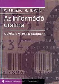 Shapiro, Carl-R. Varian, Hal: Az információ uralma ( A digitális világ gazdaságtana) - A digitális világ gazdaságtana