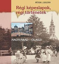 Péter I. Zoltán: Régi képeslapok, régi történetek - Nagyvárad - Olaszi