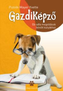 Putnik-Mayer Yvette: Gazdiképző - Eb-adta megoldások felnőtt kutyákhoz