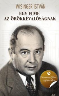 Egy elme az örökkévalóságnak - Neumann János regényes élete - Wisinger István