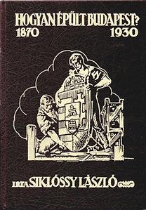 Siklóssy László: Hogyan épült Budapest? (1870-1930)   Reprint!