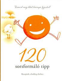 Szatmári Nóra: 120 sorsformáló tipp - Receptek a boldog élethez - Receptek a boldog élethez