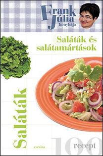 Frank Júlia: Saláták és salátamártások - Frank Júlia konyhája (100 recept)