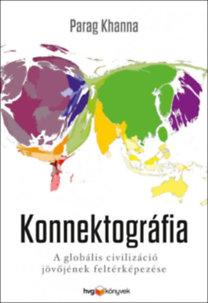 Parag Khanna: Konnektográfia - A globális civilizáció jövőjének feltérképezése