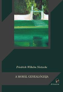 Friedrich Nietzsche: A morál genealógiája