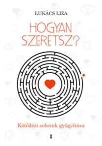 Lukács Liza: Hogyan szeretsz?