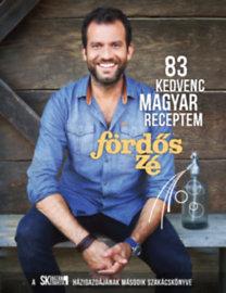 Fördős Zé: 83 kedvenc magyar receptem