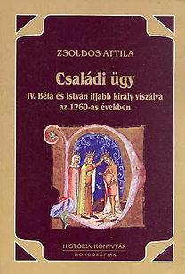 Zsoldos Attila: Családi ügy- IV.Béla és István ifjabb király viszálya az 1260-as évekbe