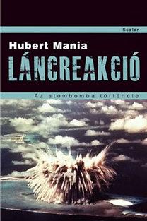 Hubert Mania: Láncreakció -  Az atombomba története