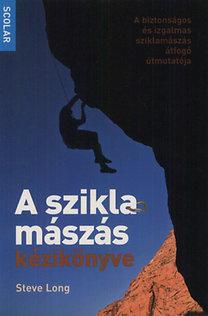 Steve Long: A sziklamászás kézikönyve - A biztonságos és izgalmas sziklamászás átfogó útmutatója