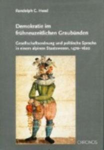 Head, Randolph C: Demokratie im frühneuzeitlichen Graubünden