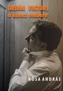 Kósa András: Orbán Viktor, a káosz embere