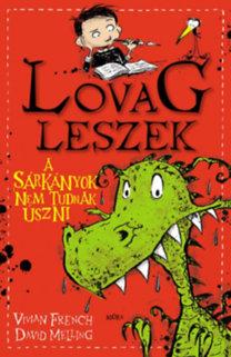 Vivian French, David Melling: A sárkányok nem tudnak úszni - Lovag leszek 1.