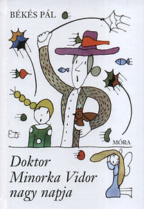 Békés Pál: Doktor Minorka Vidor nagy napja