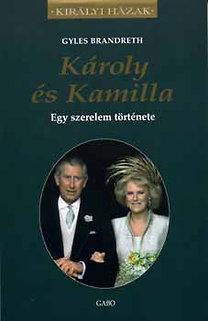 Gyles Brandreth: Károly és Kamilla - Egy szerelem története - Egy szerelem története