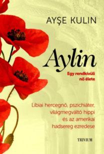 Ayse Kulin: Aylin - Egy rendkívüli nő élete - Líbiai hercegnő, pszichiáter, világmegváltó hippi és az amerikai hadsereg ezredese