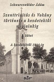 Schwarczwölder Ádám: Szenttrinitás és Vokány története a kezdetektől 1914-ig