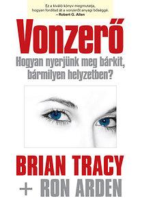Ron Arden; Brian Tracy: Vonzerő - Hogyan nyerjünk meg bárkit, bármilyen helyzetben?