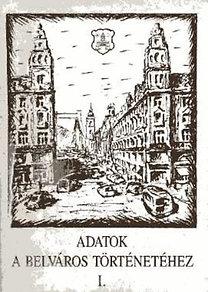 Adalékok a Belváros történetéhez I-II.