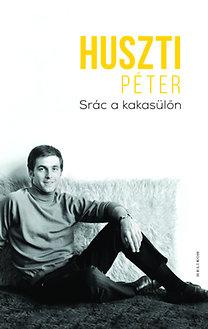 Huszti Péter: Srác a kakasülőn