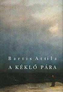 Bartis Attila: A kéklő pára - Novellák (1995-1998)
