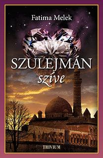 Fatima Melek: Szulejmán szíve - Szulejmán sorozat VIII.