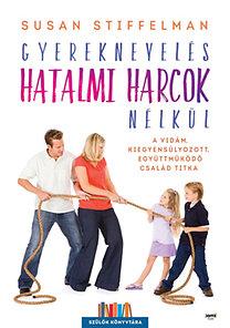 Susan Stiffelman: Gyereknevelés hatalmi harcok nélkül - A vidám, kiegyensúlyozott, együttműködő család titka