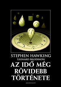 Stephen Hawking; Leonard Mlodinow: Az idő még rövidebb története - A klasszikus ismeretterjesztő mű még közérthetőbb változata
